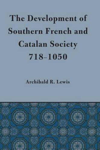 Development of Southern French and Catalan Society, 718-1050 by Archibald R. Lew