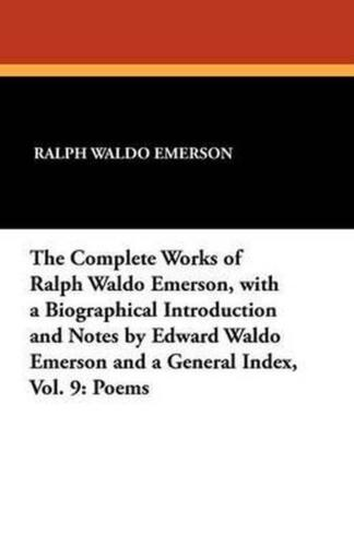 Complete Works of Ralph Waldo Emerson, With a Biographical Introduction and Note