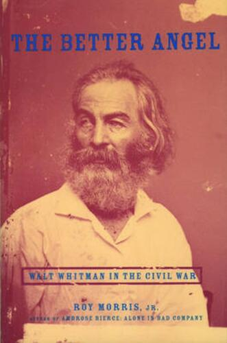 The Better Angel: Walt Whitman in the Civil War by Roy Jr. Morris (English) Pape