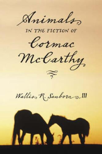 Animals in the Fiction of Cormac McCarthy by Wallis R. Sanborn (English) Paperba