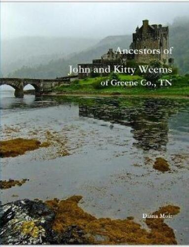 Ancestors of John and Kitty Weems of Greene Co., TN by Diana Muir Paperback Book