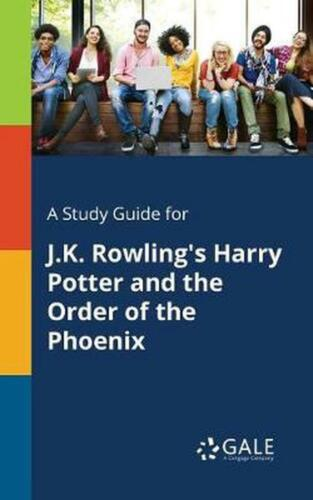 A Study Guide for J.K. Rowling's Harry Potter and the Order of the Phoenix by Ce