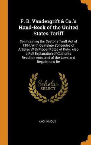 F. B. Vandergrift & Co.'s Hand-book of the United States Tariff: Conmtaining the