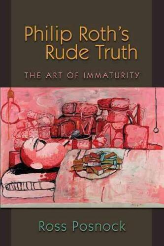 Philip Roth's Rude Truth: The Art of Immaturity by Ross Posnock (English) Paperb