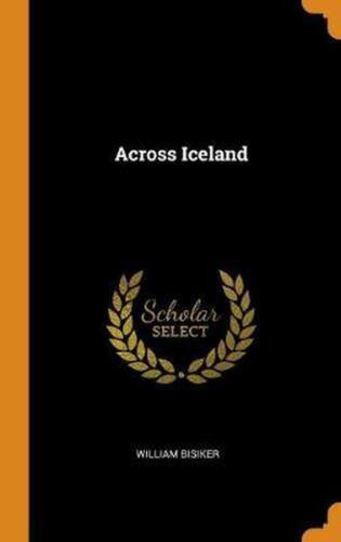 Across Iceland by William Bisiker Hardcover Book Free Shipping!