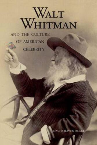Walt Whitman and the Culture of American Celebrity by David Blake (English) Pape