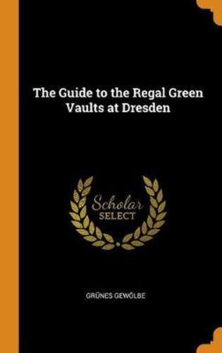 Guide to the Regal Green Vaults At Dresden by Grunes Gewolbe Hardcover Book Free