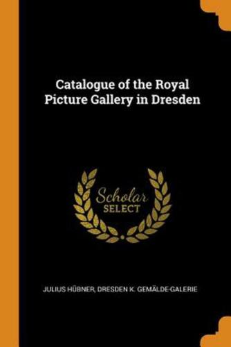 Catalogue of the Royal Picture Gallery in Dresden by Julius Hubner Paperback Boo