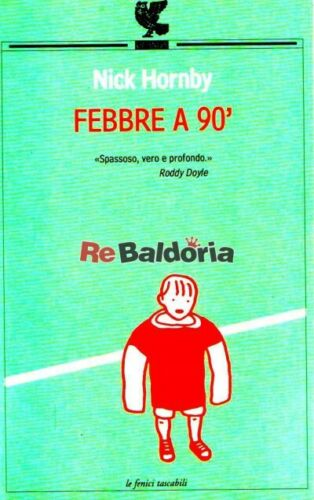 Febbre a 90' (Fever pitch) Le fenici Hornby Nick, Willis Laura Narrativa inglese