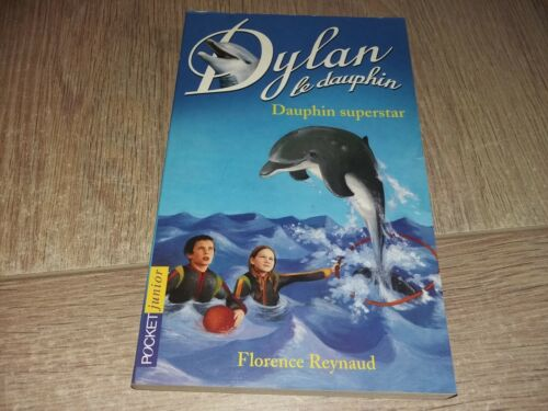DYLAN LE DAUPHIN TOME XI : DAUPHIN SUPERSTAR  / FLORENCE REYNAUD