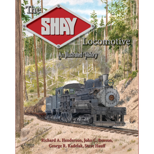 The SHAY LOCOMOTIVE, An Illustrated History - (Just Published 9/21 NEW BOOK)