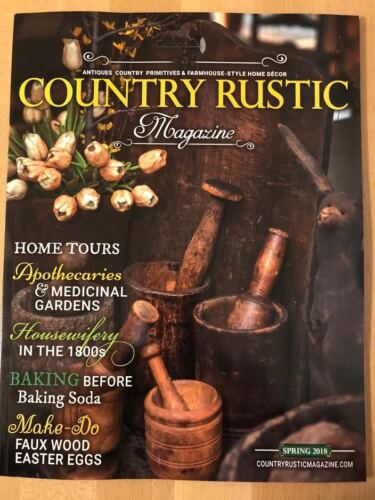 COUNTRY RUSTIC MAGAZINE *SPRING 2018 ***PRIMITIVE COLONIAL *ANTIQUES FARMHOUSE