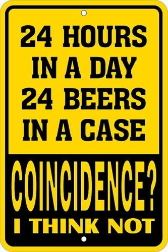 24 Hours in a DAy / 24 BEERS in a CAST -   8x12 metal sign -