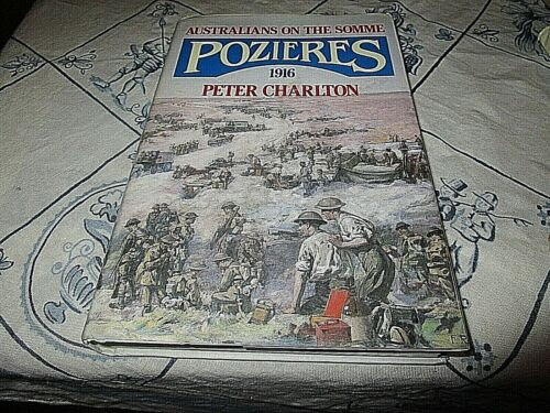 POZIERES. AUSTRALIANS ON THE SOMME 1916. WORLD WAR ONE. MILITARY. ARMY. CHARLTON