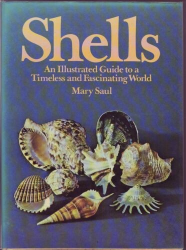 Mary Saul SHELLS: AN ILLUSTRATED GUIDE TO A TIMELESS AND FASCINATING WORLD  1st