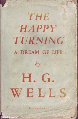 H. G. Wells THE HAPPY TURNING: A DREAM OF LIFE 1945 1st Ed. HC Book