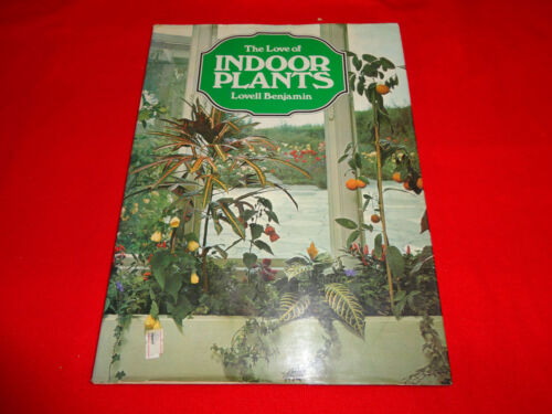 THE LOVE OF INDOOR PLANTS  BY  LOVELL BENJAMIN ^ HARDCOVER BOOK^