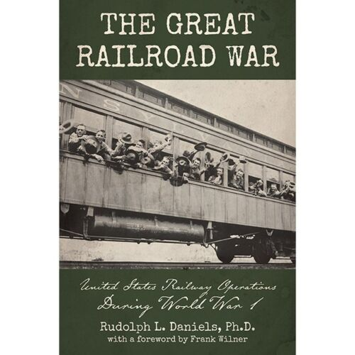 The GREAT RAILROAD WAR, U.S. Rail Operations during World War I -- (NEW BOOK)Reproductions - 156388
