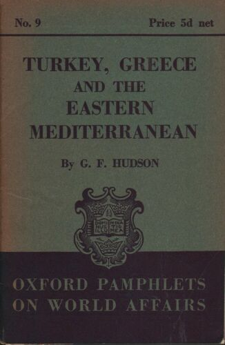 G. F. Hudson OXFORD PAMPHLETS ON WORLD AFFAIRS NO. 9: TURKEY, GREECE AND THE EAS