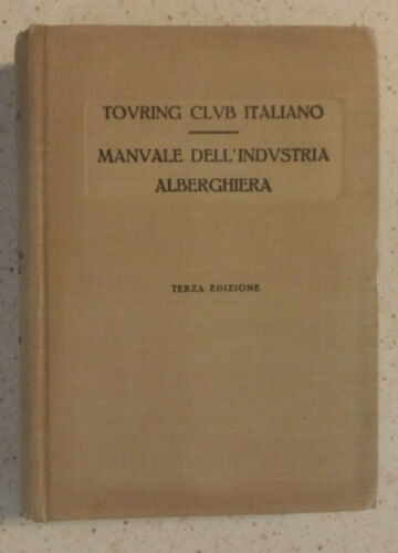 TOURING CLUB ITALIANO,MANUALE DELL'INDUSTRIA ALBERGHIERA,1929-ILLUSTRATISSIMO