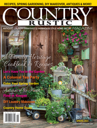COUNTRY RUSTIC MAGAZINE *SPRING 2021 ***PRIMITIVE COLONIAL *ANTIQUES