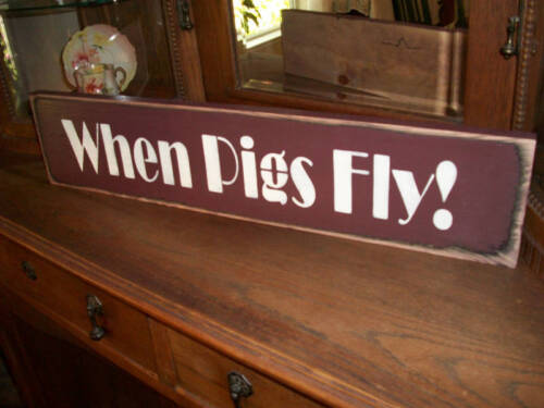 WHEN PIGS FLY!     wood sign primitive
