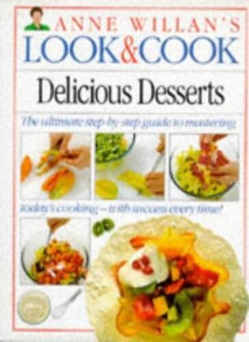 LOOK & COOK: DELICIOUS DESSERTS. By Anne. Willan