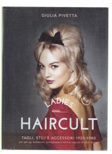 LADIES' HAIRCULT TAGLI STILI E ACCESSORI 1920 1980 - GIULIA PIVETTA- MODA [CN12]