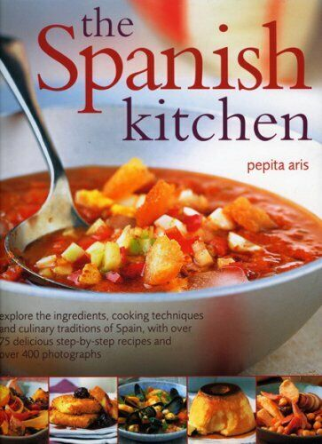 Spanish Kitchen: Explore the Ingredients, Cooking Techniques and Culinary Tradi