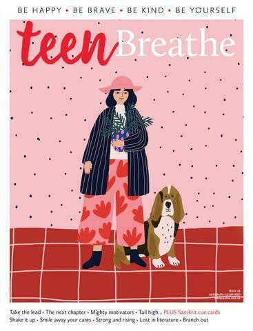 Teen Breathe Magazine 2019 Issue 10, Take The Lead, BE HAPPY, BE BRAVE, BE KIND