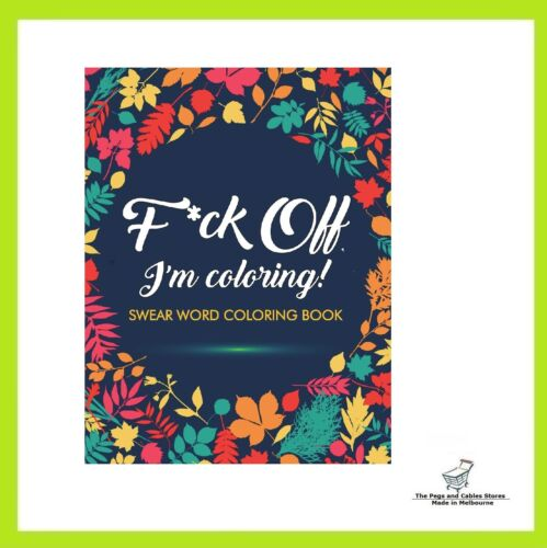 F*ck Off, I'm Coloring! Swear Word Colouring Book: 40 Cuss Words and Insults