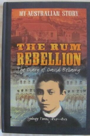 My Australian Story THE RUM REBELLION Diary of David Bellamy Sydney Town 1807-09