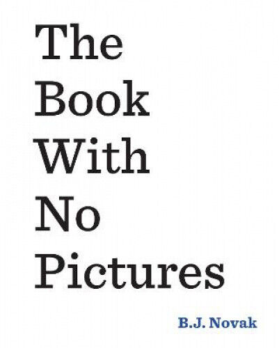 The Book With No Pictures by B. J. Novak.
