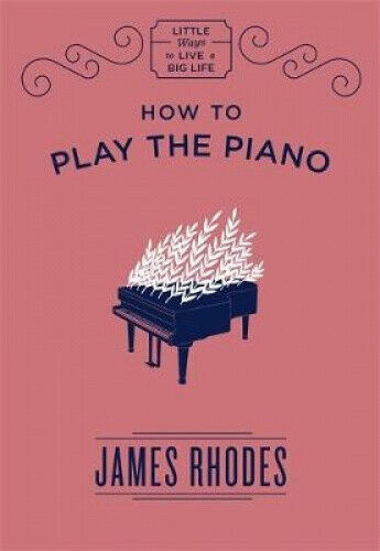 How to Play the Piano by James Rhodes.