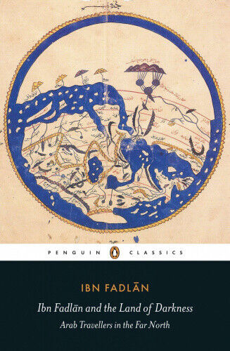 Ibn Fadlan and the Land of Darkness: Arab Travellers in the Far North.