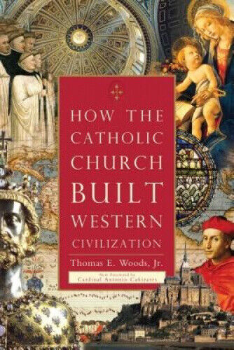 How the Catholic Church Built Western Civilization by Thomas E. Woods.