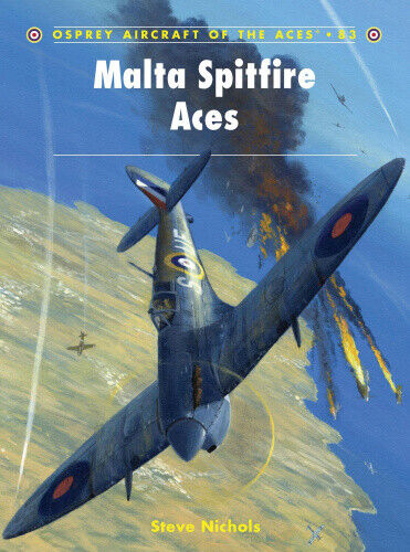 Malta Spitfire Aces (Aircraft of the Aces) by Steve Nichols.