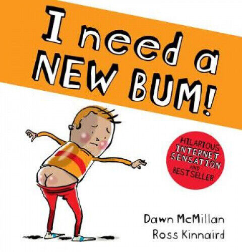 I Need a New Bum! by Dawn McMillan.