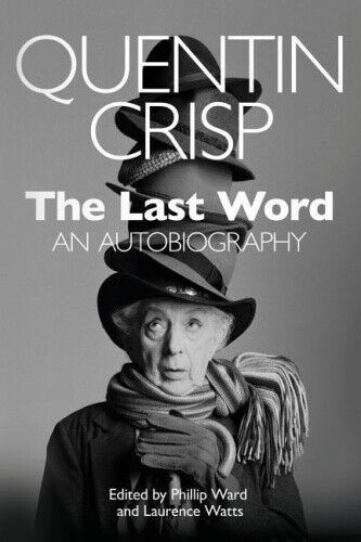 The Last Word: An Autobiography by Quentin Crisp.