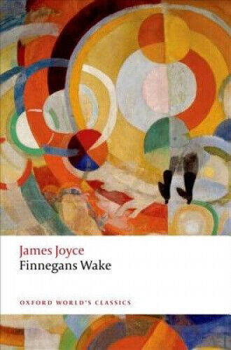 Finnegans Wake (Oxford World's Classics) by James Joyce.
