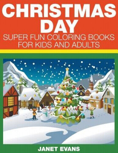 Christmas Day: Super Fun Coloring Books for Kids and Adults by Evans, Janet.