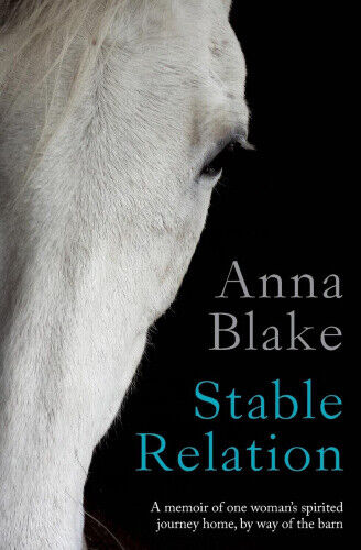 Stable Relation: A Memoir of One Woman's Spirited Journey Home, by Way of the