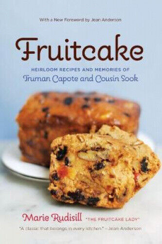 Fruitcake: Heirloom Recipes and Memories of Truman Capote and Cousin Sook.