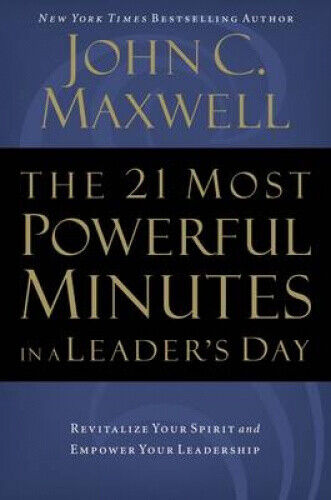 The 21 Most Powerful Minutes in a Leader's Day: Revitalize Your Spirit and