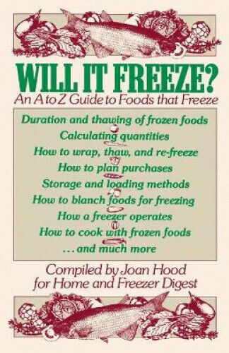 Will It Freeze? An A to Z Guide to Foods That Freeze by Joan Hood.