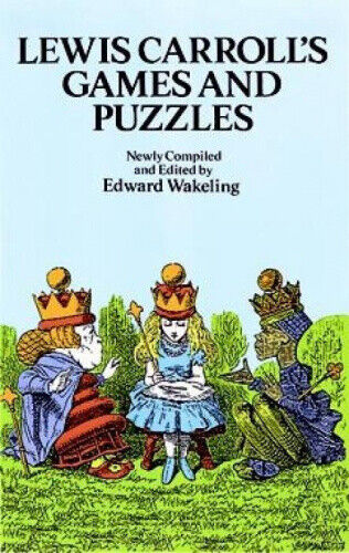 Lewis Carroll's Games and Puzzles (Dover Recreational Math) by Lewis Carroll.