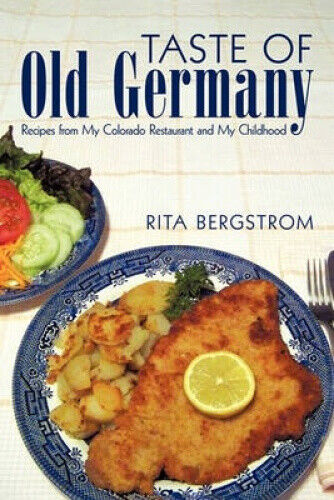 Taste of Old Germany: Recipes from My Colorado Restaurant and My Childhood.