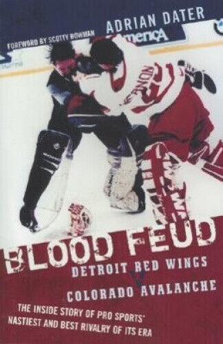 Blood Feud: Detroit Red Wings V. Colorado Avalanche: The Inside Story of Pro