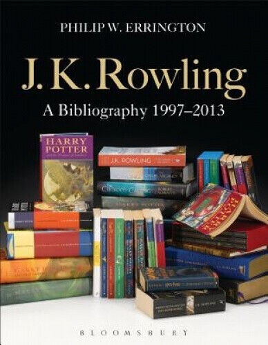 J.K. Rowling: A Bibliography 1997-2013 by Errington, Philip W.