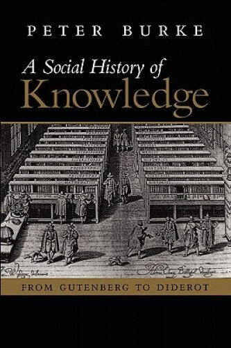 A Social History of Knowledge: From Gutenberg to Diderot, Based on the First